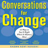 Conversations for Change: 12 Ways to Say It Right When It Matters Most (Unabridged) Audiobook, by Shawn Kent Hayashi