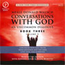 Conversations with God: An Uncommon Dialogue: Book 3, Volume 2 Audiobook, by Neale Donald Walsch