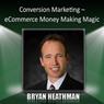 Conversion Marketing: eCommerce Money Making Magic Audiobook, by Bryan Heathman