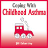 Coping with Childhood Asthma (Unabridged) Audiobook, by Jill Eckersley