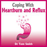Coping with Heartburn and Reflux (Unabridged) Audiobook, by Dr. Tom Smith