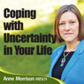 Coping with Uncertainty in Your Life: Learn to cope and live with uncertainty and ambiguity in your life (Unabridged) Audiobook, by Anne Morrison