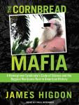 The Cornbread Mafia: A Homegrown Syndicates Code of Silence and the Biggest Marijuana Bust in American History (Unabridged), by James Higdon