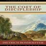 The Cost of Discipleship (Unabridged), by Dietrich Bonhoeffer