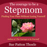 The Courage to Be a Stepmom: Finding Your Place without Losing Yourself (Unabridged) Audiobook, by Sue Patton Thoele