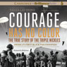 Courage Has No Color: The True Story of the Triple Nickles: Americas First Black Paratroopers (Unabridged) Audiobook, by Tanya Lee Stone