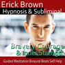 Courage and Inner Strength Hypnosis: Create Self-Confidence and Bravery - Guided Meditation - Self Hypnosis - Binaural Beats Audiobook, by Erick Brown Hypnosis