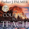 The Courage to Teach: Exploring the Inner Landscape of a Teachers Life (Unabridged) Audiobook, by Parker J. Palmer