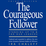 The Courageous Follower: Standing Up to and for Our Leaders (Unabridged) Audiobook, by Ira Chaleff