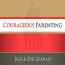 Courageous Parenting (Unabridged) Audiobook, by Jack Graham