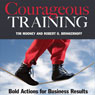 Courageous Training: Bold Actions for Business Results (Unabridged) Audiobook, by Tim Mooney
