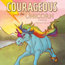 Courageous the Unicorn (Unabridged), by Devyn Collie
