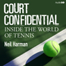 Court Confidential: Inside the World of Tennis (Unabridged), by Neil Harman