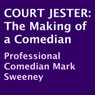 Court Jester: The Making of a Comedian (Unabridged), by Mark Sweeney