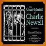 The Court-Martial of Charlie Newell (Unabridged), by Gerard Shirar