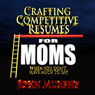 Crafting Competitive Resumes for Moms: When you dont have much to say (Unabridged) Audiobook, by John Murphy