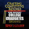 Crafting Competitive Resumes for Recent Graduates: When you Dont Have Much to Say (Unabridged) Audiobook, by John Murphy