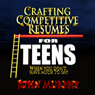 Crafting Competitive Resumes for Teenagers: When You Dont Have Much to Say (Unabridged) Audiobook, by John Murphy