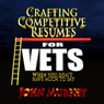 Crafting Competitive Resumes for Veterans: When You Dont Have Much to Say (Unabridged), by John Murphy