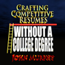 Crafting Competitive Resumes Without a College Degree: When You Dont Have Much to Say (Unabridged), by John Murphy