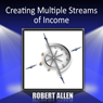 Creating Multiple Streams of Income Audiobook, by Robert Allen