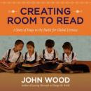 Creating Room to Read: A Story of Hope in the Battle for Global Literacy (Unabridged), by John Wood