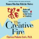 The Creative Fire: Myths and Stories on the Cycles of Creativity (Unabridged) Audiobook, by Clarissa Pinkola Estes
