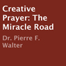 Creative Prayer: The Miracle Road (Unabridged) Audiobook, by Dr. Pierre F. Walter