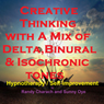 Creative Thinking - with a Mix of Delta Binaural Isochronic Tones: Three-in-One Legendary, Complete Hypnotherapy Session Audiobook, by Randy Charach
