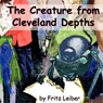 The Creature from Cleveland Depths (Unabridged) Audiobook, by Fritz Leiber