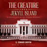 The Creature from Jekyll Island (Unabridged), by G. Edward Griffin