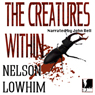 The Creatures Within (Unabridged), by Nelson Lowhim