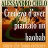 Credevo daver piantato un baobab (I Think I Planted a Baobab): Cinque ingredienti per una vita autentica (Unabridged) Audiobook, by Alessandro Chelo