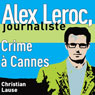 Crime a Cannes (Crime in Cannes): Alex Leroc, journaliste (Unabridged), by Christian Lause