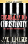 The Criminalization of Christianity: Listen to This Before It Becomes Illegal! (Unabridged) Audiobook, by Janet L. Folger