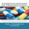 Criminalization of Prescriptions (Unabridged) Audiobook, by Charles Flash