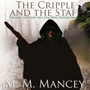 The Cripple and the Staff, Vol.1: Those that Rise from Legend (Unabridged) Audiobook, by M. M. Mancey