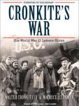 Cronkites War: His World War II Letters Home (Unabridged), by Walter Cronkite