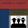Cross-Cultural Psychology (Unabridged), by Steven G. Carley