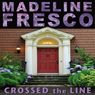 Crossed the Line (Unabridged), by Madeline Fresco
