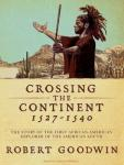 Crossing the Continent 1527-1540: The First African American Explorer of the South (Unabridged) Audiobook, by Robert Goodwin