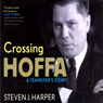 Crossing Hoffa: A Teamsters Story (Unabridged) Audiobook, by Steven Harper