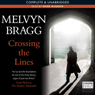 Crossing the Lines (Unabridged) Audiobook, by Melvyn Bragg