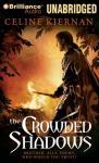 The Crowded Shadows: The Moorehawke Trilogy, Book 2 (Unabridged), by Celine Kiernan