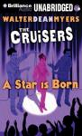 The Cruisers: A Star Is Born (Unabridged), by Walter Dean Myers
