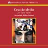 Cruz de olvido (Cross of Oblivion (Texto Completo)) (Unabridged), by Carlos Cortes