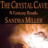 The Crystal Cave: A Novella (Unabridged) Audiobook, by Sandra Miller