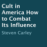 Cult in America: How to Combat Its Influence (Unabridged) Audiobook, by Steven Carley