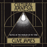 Cultural Amnesia: Necessary Memories from History and the Arts Audiobook, by Clive James