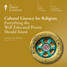 Cultural Literacy for Religion: Everything the Well-Educated Person Should Know, by The Great Courses